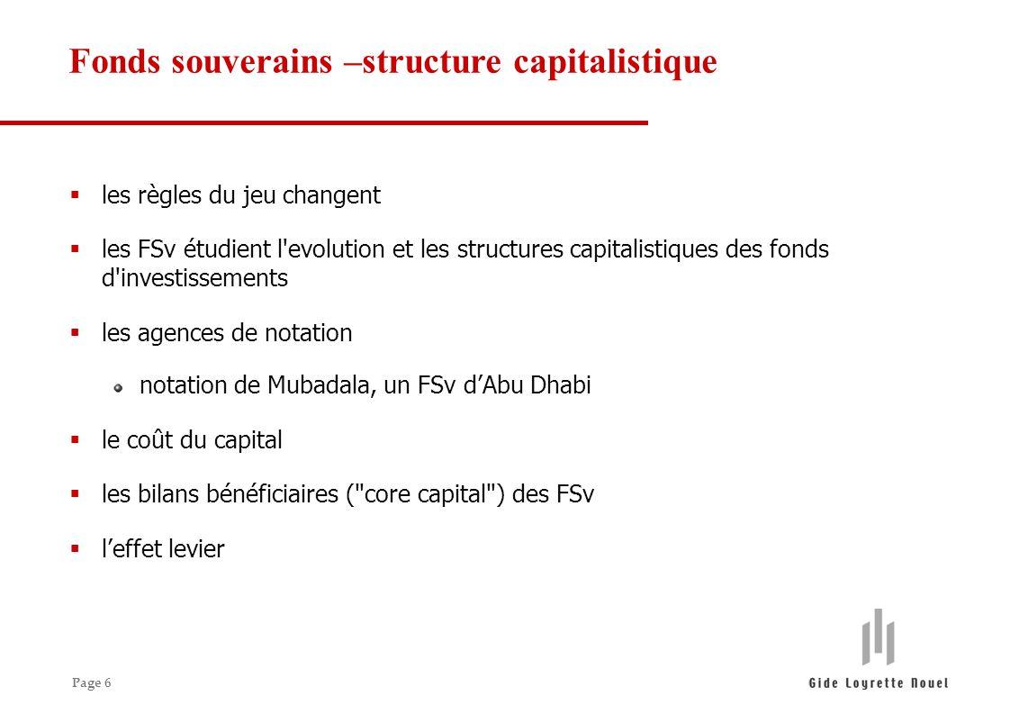 Page 6 les règles du jeu changent les FSv étudient l evolution et les structures capitalistiques des fonds d investissements les agences de notation notation de Mubadala, un FSv dAbu Dhabi le coût du capital les bilans bénéficiaires ( core capital ) des FSv leffet levier Fonds souverains –structure capitalistique