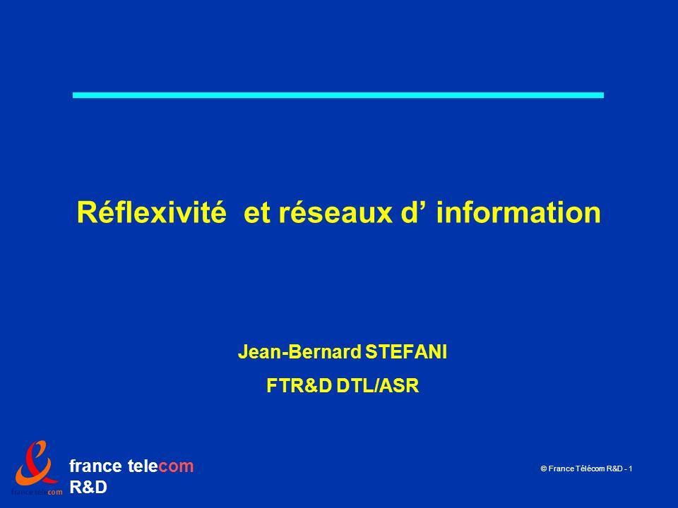 france telecom R&D © France Télécom R&D - 1 Réflexivité et réseaux d information Jean-Bernard STEFANI FTR&D DTL/ASR
