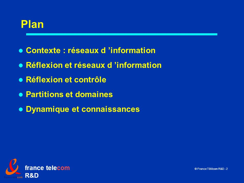 france telecom R&D © France Télécom R&D - 2 Plan Contexte : réseaux d information Réflexion et réseaux d information Réflexion et contrôle Partitions