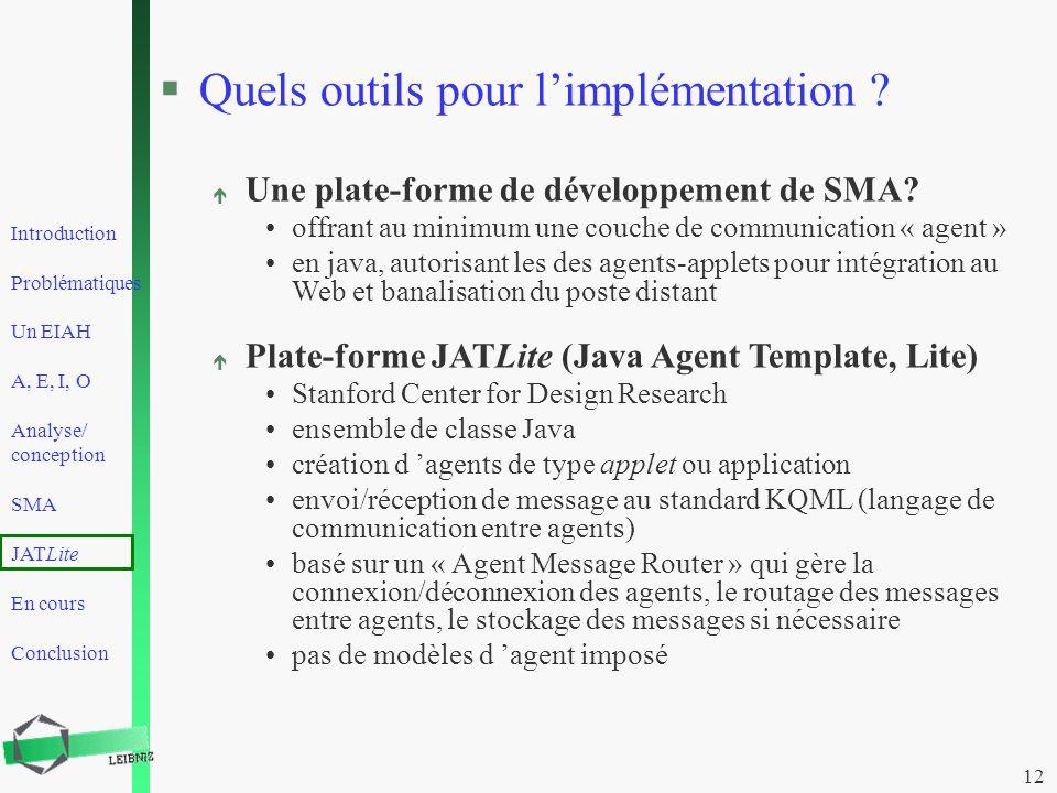 Introduction Problématiques Un EIAH A, E, I, O Analyse/ conception SMA JATLite En cours Conclusion 12 §Quels outils pour limplémentation ? é Une plate