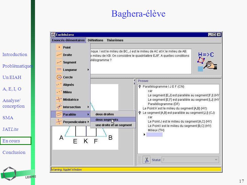Introduction Problématiques Un EIAH A, E, I, O Analyse/ conception SMA JATLite En cours Conclusion 17 Baghera-élève