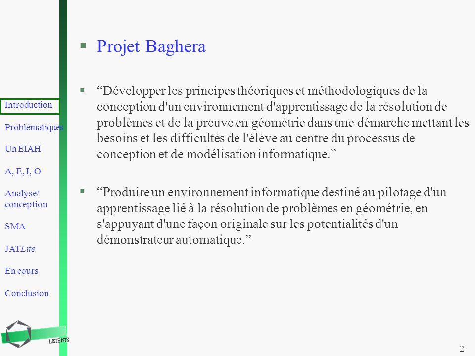 Introduction Problématiques Un EIAH A, E, I, O Analyse/ conception SMA JATLite En cours Conclusion 2 §Projet Baghera §Développer les principes théoriq