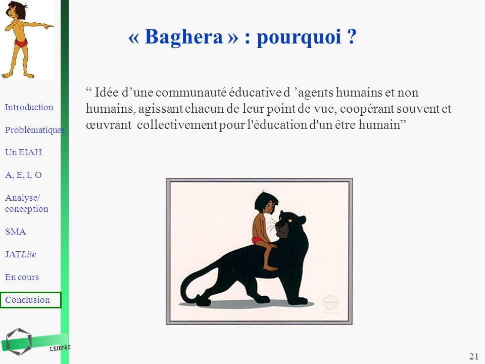 Introduction Problématiques Un EIAH A, E, I, O Analyse/ conception SMA JATLite En cours Conclusion 21 « Baghera » : pourquoi ? Idée dune communauté éd