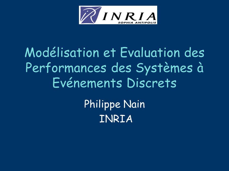 Modélisation et Evaluation des Performances des Systèmes à Evénements Discrets Philippe Nain INRIA