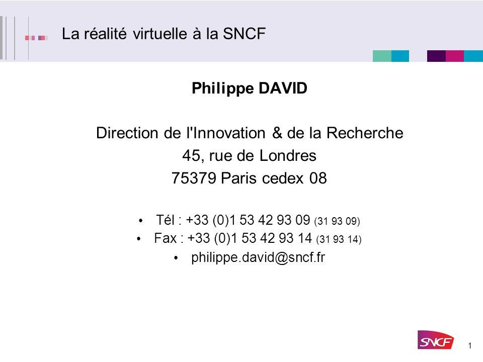 1 La réalité virtuelle à la SNCF Philippe DAVID Direction de l'Innovation & de la Recherche 45, rue de Londres 75379 Paris cedex 08 Tél : +33 (0)1 53
