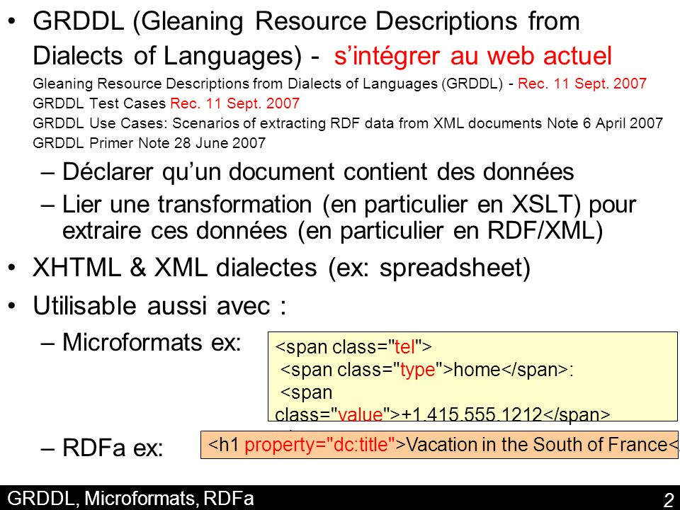 2 GRDDL, Microformats, RDFa GRDDL (Gleaning Resource Descriptions from Dialects of Languages) - sintégrer au web actuel Gleaning Resource Descriptions