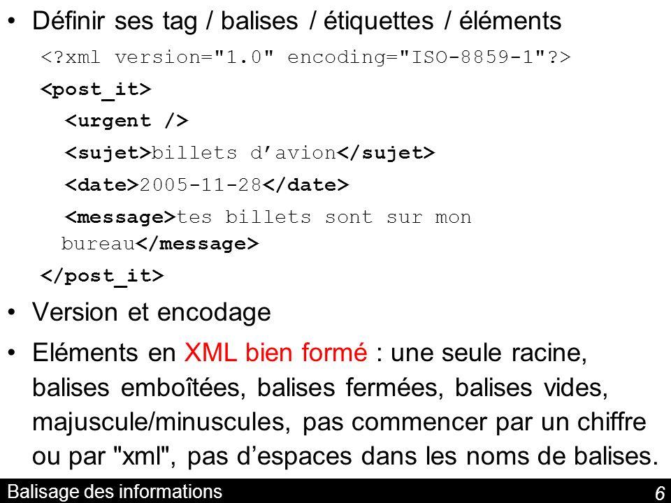 7 Attributs des balises Paramétrer / préciser une balise billets davion 2005-11-28 tes billets sont sur mon bureau Attributs en XML bien formé: –attributs dans une balise ouvrante ou vide –valeurs des attributs entre guillemets ou apostrophes Balises vs.