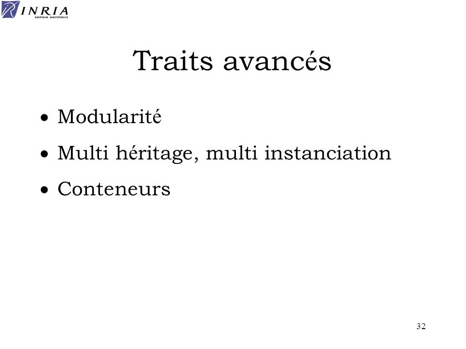 32 Traits avanc é s Modularit é Multi h é ritage, multi instanciation Conteneurs