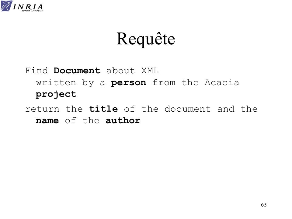 65 Requête Find Document about XML written by a person from the Acacia project return the title of the document and the name of the author