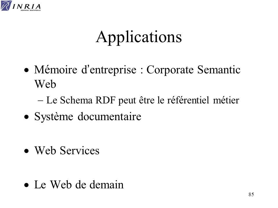 85 Applications M é moire d entreprise : Corporate Semantic Web Le Schema RDF peut être le r é f é rentiel m é tier Système documentaire Web Services