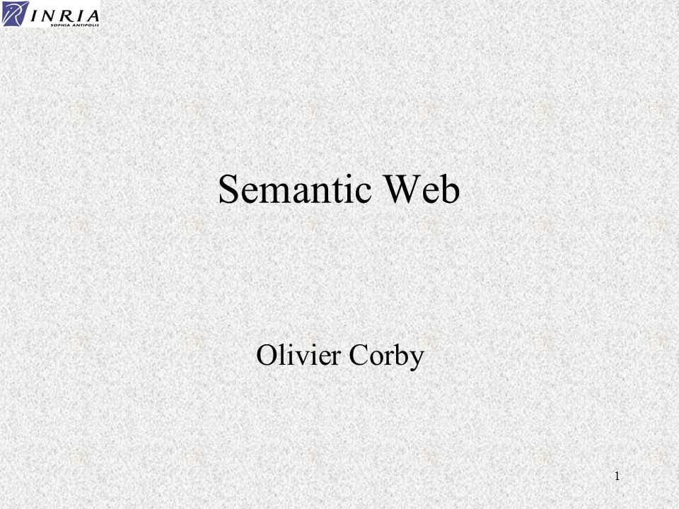 1 Semantic Web Olivier Corby