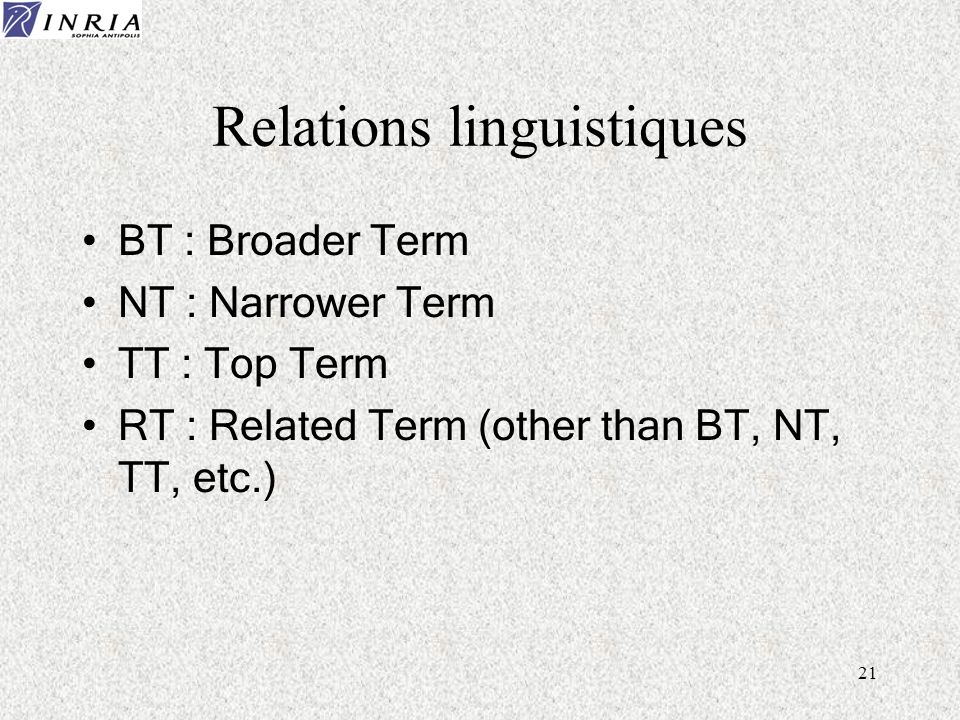 21 Relations linguistiques BT : Broader Term NT : Narrower Term TT : Top Term RT : Related Term (other than BT, NT, TT, etc.)