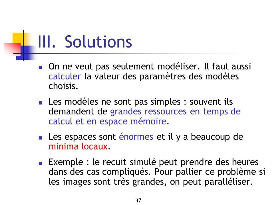 47 III. Solutions On ne veut pas seulement modéliser. Il faut aussi calculer la valeur des paramètres des modèles choisis. Les modèles ne sont pas sim
