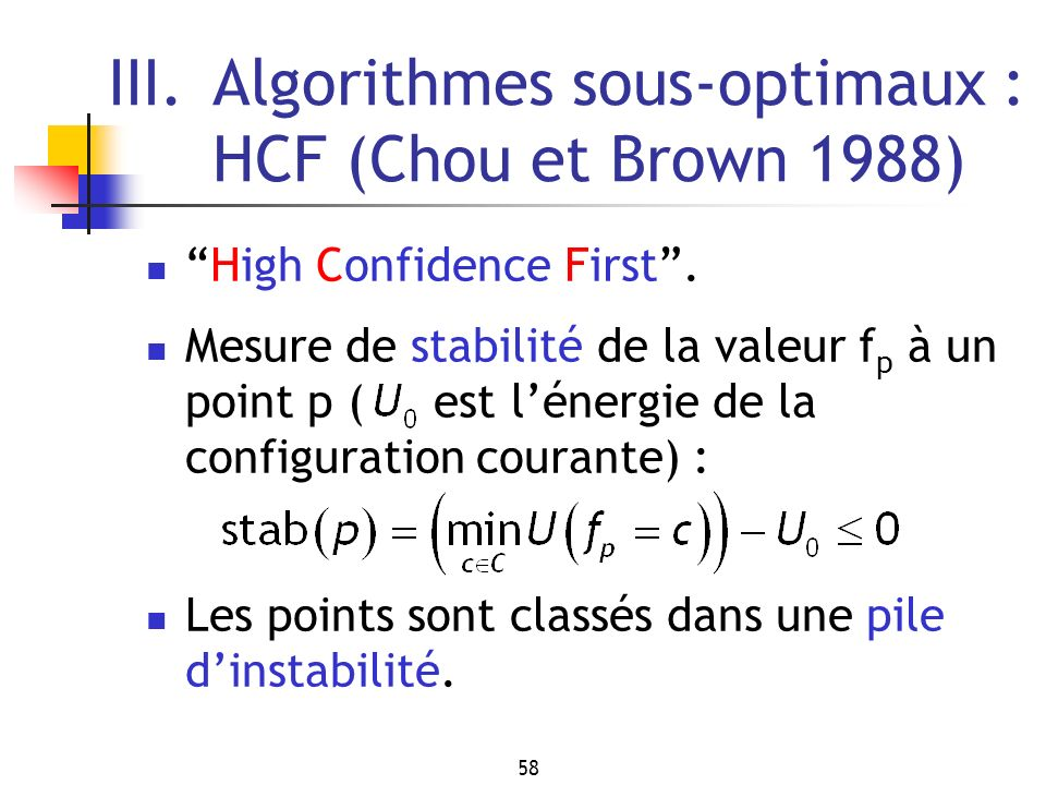 58 III.Algorithmes sous-optimaux : HCF (Chou et Brown 1988) High Confidence First. Mesure de stabilité de la valeur f p à un point p ( est lénergie de
