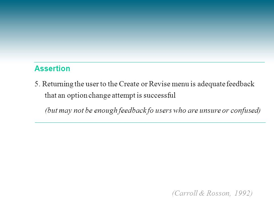 Assertion 5. Returning the user to the Create or Revise menu is adequate feedback that an option change attempt is successful t (but may not be enough