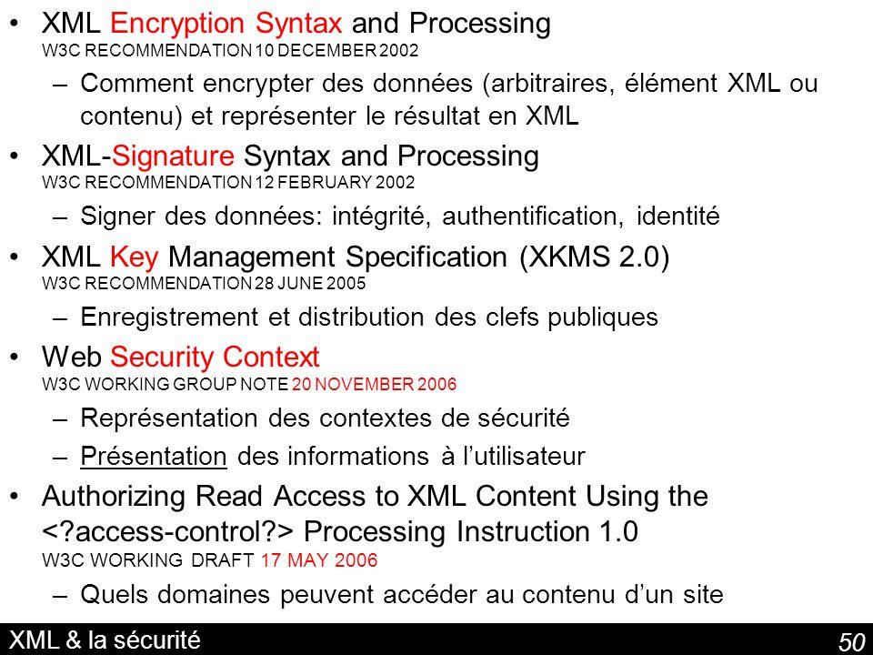 50 XML & la sécurité XML Encryption Syntax and Processing W3C RECOMMENDATION 10 DECEMBER 2002 –Comment encrypter des données (arbitraires, élément XML