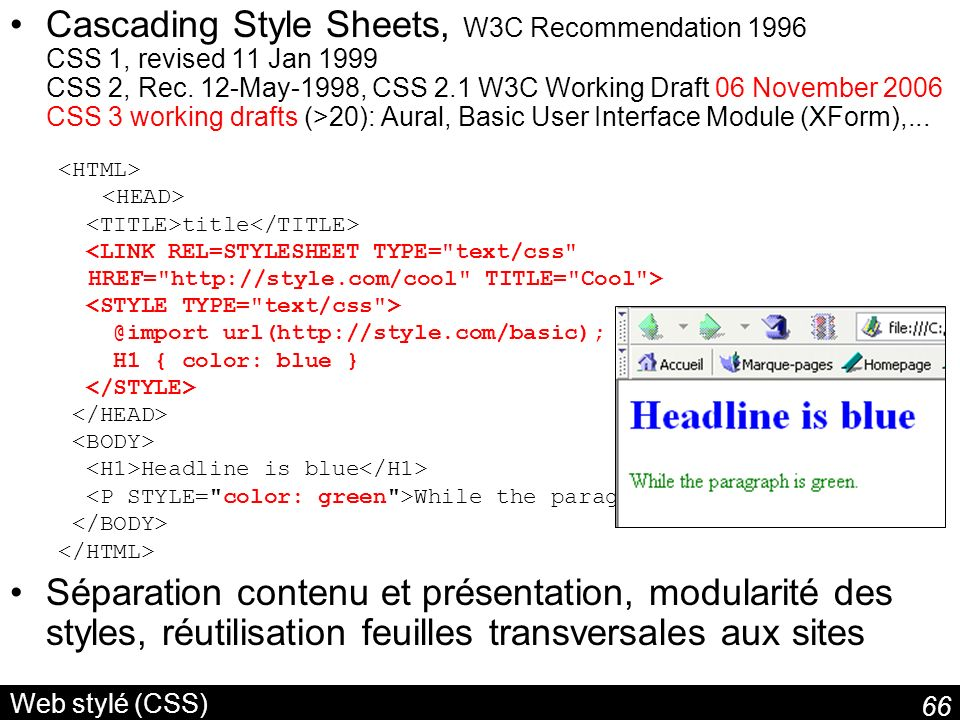 66 Web stylé (CSS) Cascading Style Sheets, W3C Recommendation 1996 CSS 1, revised 11 Jan 1999 CSS 2, Rec.