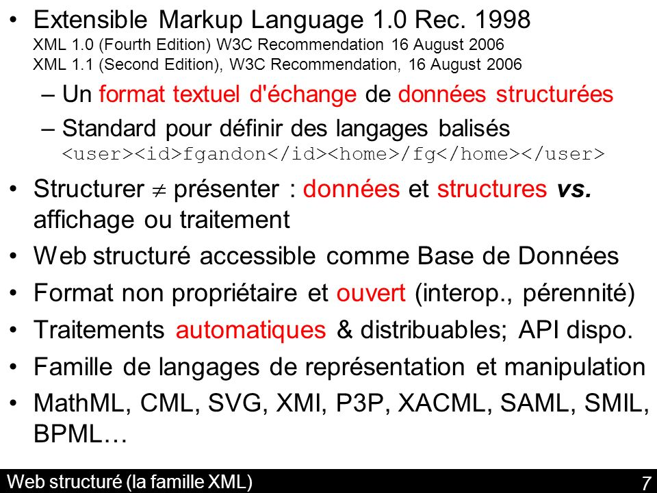 8 Accéder au XML depuis vos programmes Développement accéléré: structure et parseurs –Lecture événementielle: SAX parseur à la volée –Charger le XML comme un arbre: API DOM Document Object Model Level 3 W3C Recommendation 7 April 2004 Méthodes déchange dXML performantes Efficient XML Interchange Measurements Note W3C Working Draft 18 July 2006 –Métriques & critères (compact, fidélité, efficacité) DTD / Schéma: standardiser et échanger structures –Une DTD définit les balises autorisées, leurs attributs et leur enchaînement –XML Schema est son successeur: une syntaxe XML et des extensions (datatypes, types complexes, etc.) xsi:schemaLocation= http://myfirm.com/post_it.xsd