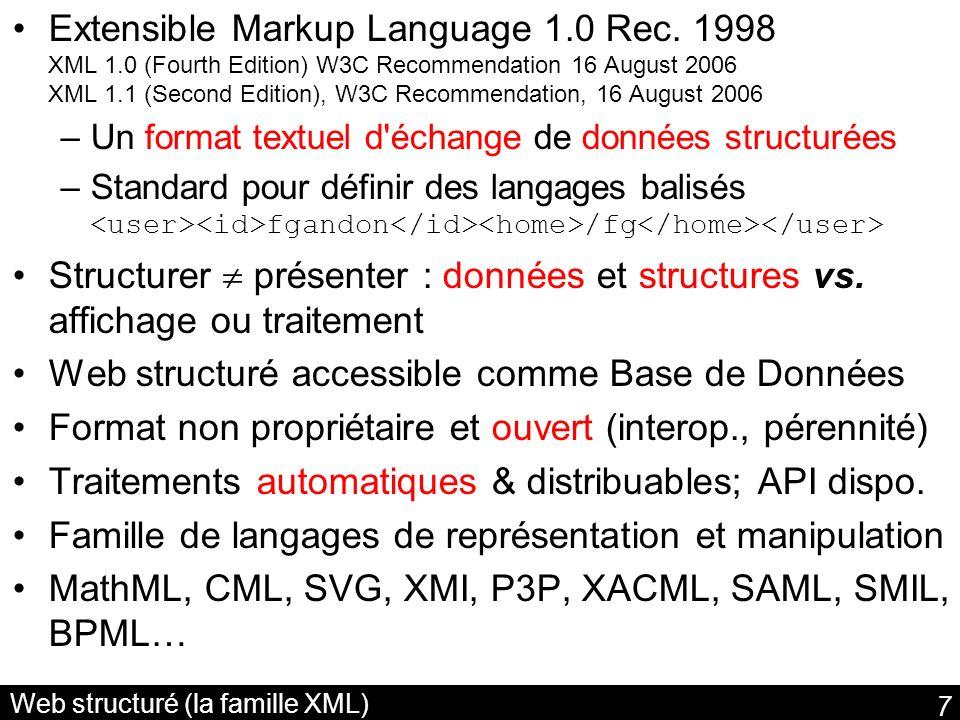 7 Web structuré (la famille XML) Extensible Markup Language 1.0 Rec. 1998 XML 1.0 (Fourth Edition) W3C Recommendation 16 August 2006 XML 1.1 (Second E