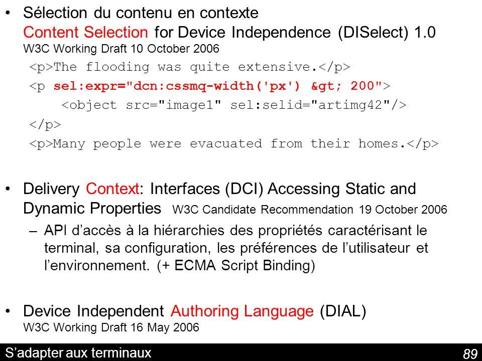 89 Sadapter aux terminaux Sélection du contenu en contexte Content Selection for Device Independence (DISelect) 1.0 W3C Working Draft 10 October 2006