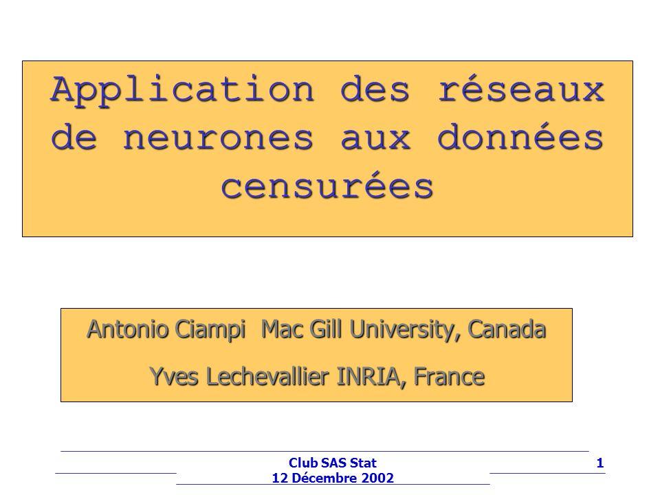 22Club SAS Stat 12 Décembre 2002 « Early Stopping » Dans Bishop (1995) « Neural Networks for Pattern Recognition » de nombreuses solutions sont proposées pour comparer et évaluer différents fonctions de prédiction issues darchitectures neuronales différentes.