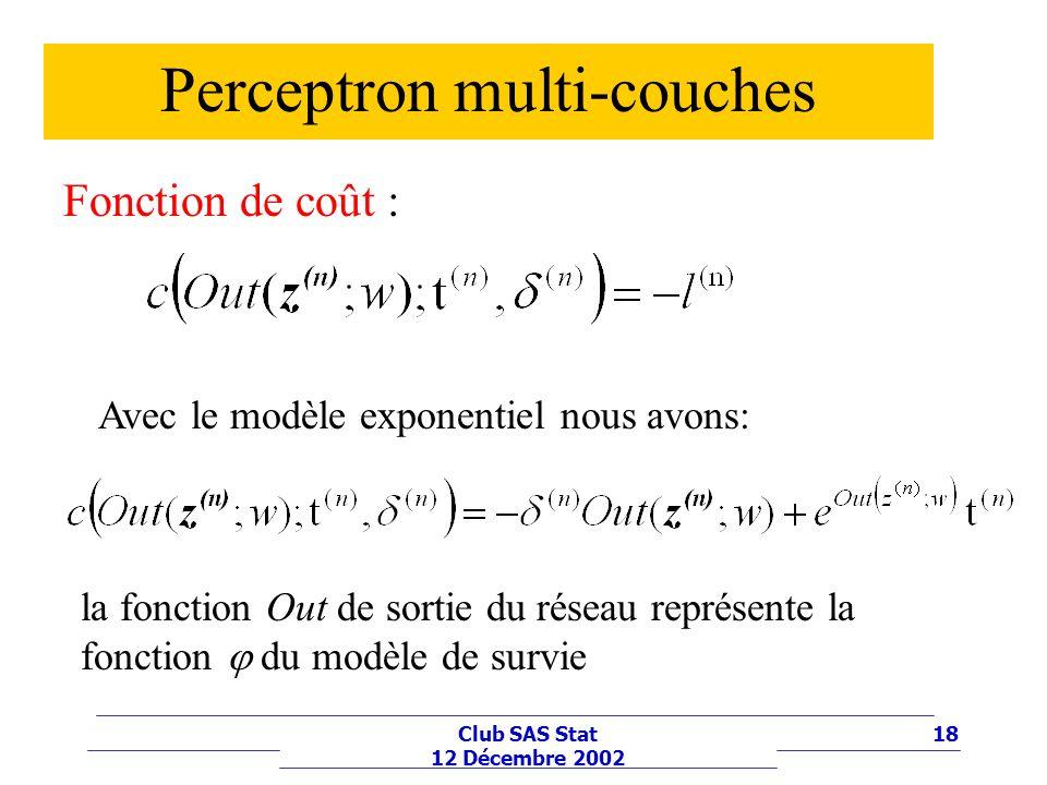 18Club SAS Stat 12 Décembre 2002 Perceptron multi-couches Fonction de coût : Avec le modèle exponentiel nous avons: la fonction Out de sortie du résea