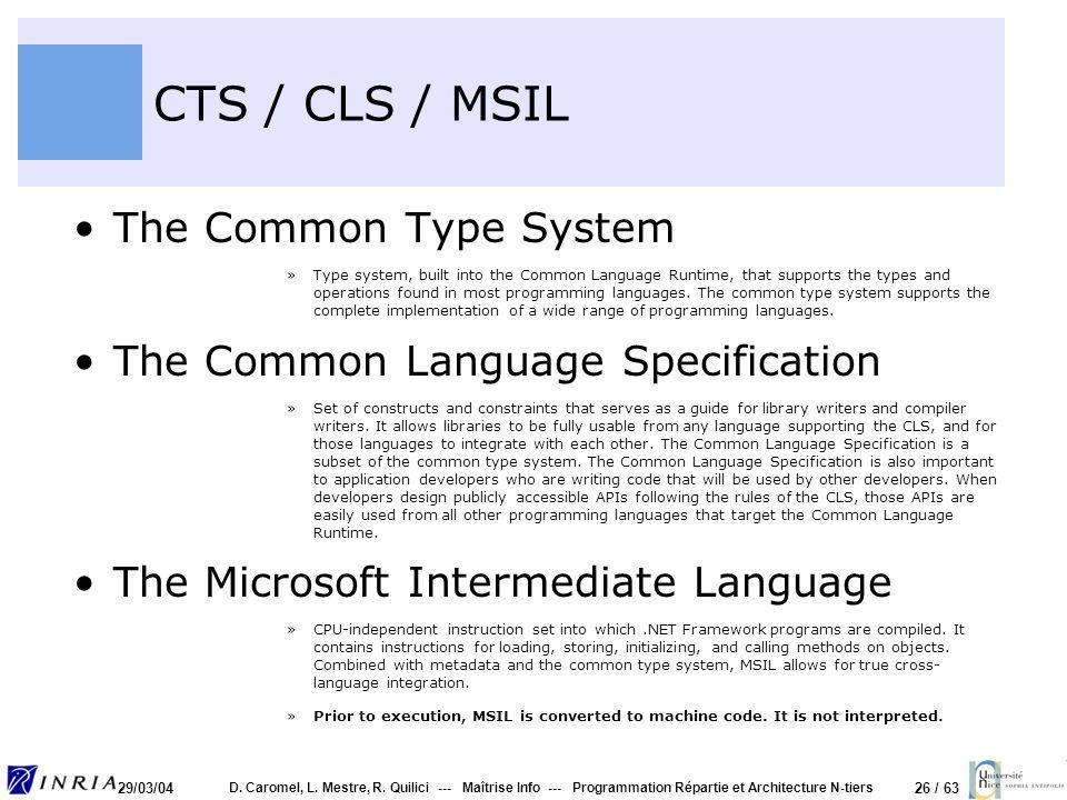 26 / 63 29/03/04 D. Caromel, L. Mestre, R. Quilici --- Maîtrise Info --- Programmation Répartie et Architecture N-tiers CTS / CLS / MSIL The Common Ty