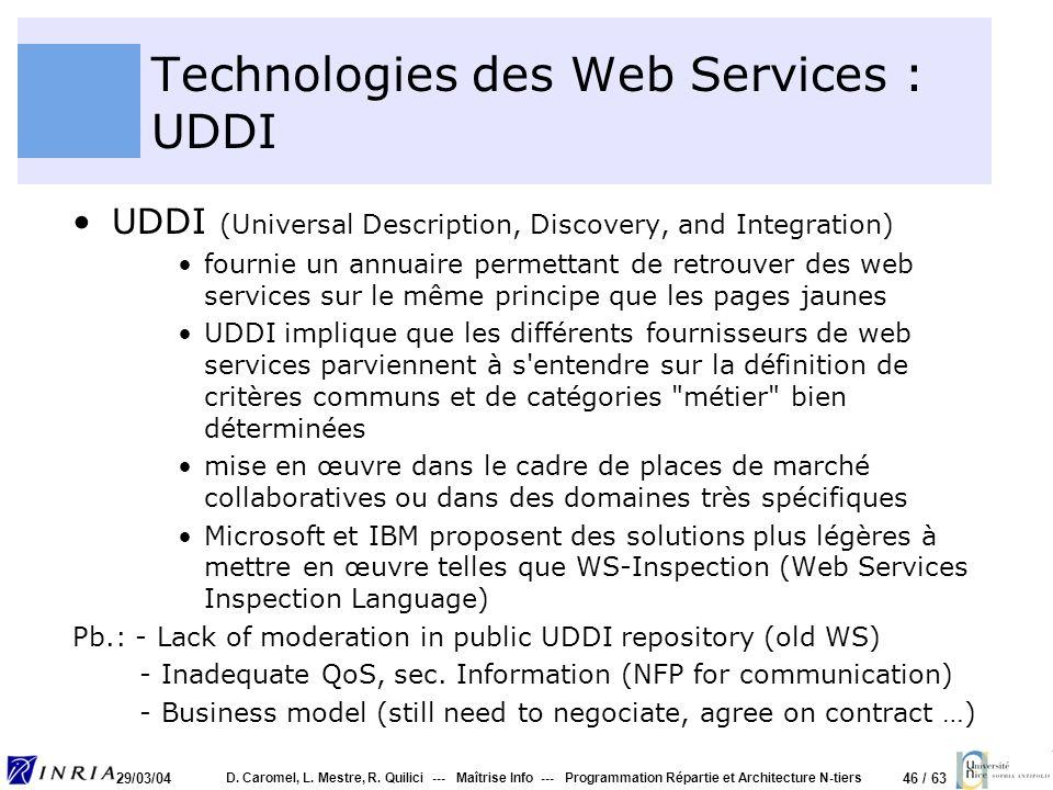 46 / 63 29/03/04 D. Caromel, L. Mestre, R. Quilici --- Maîtrise Info --- Programmation Répartie et Architecture N-tiers Technologies des Web Services