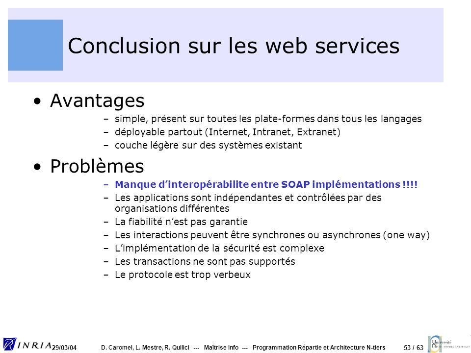 53 / 63 29/03/04 D. Caromel, L. Mestre, R. Quilici --- Maîtrise Info --- Programmation Répartie et Architecture N-tiers Conclusion sur les web service
