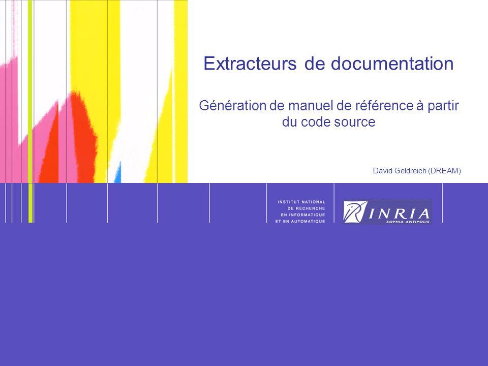 1 Extracteurs de documentation Génération de manuel de référence à partir du code source David Geldreich (DREAM)