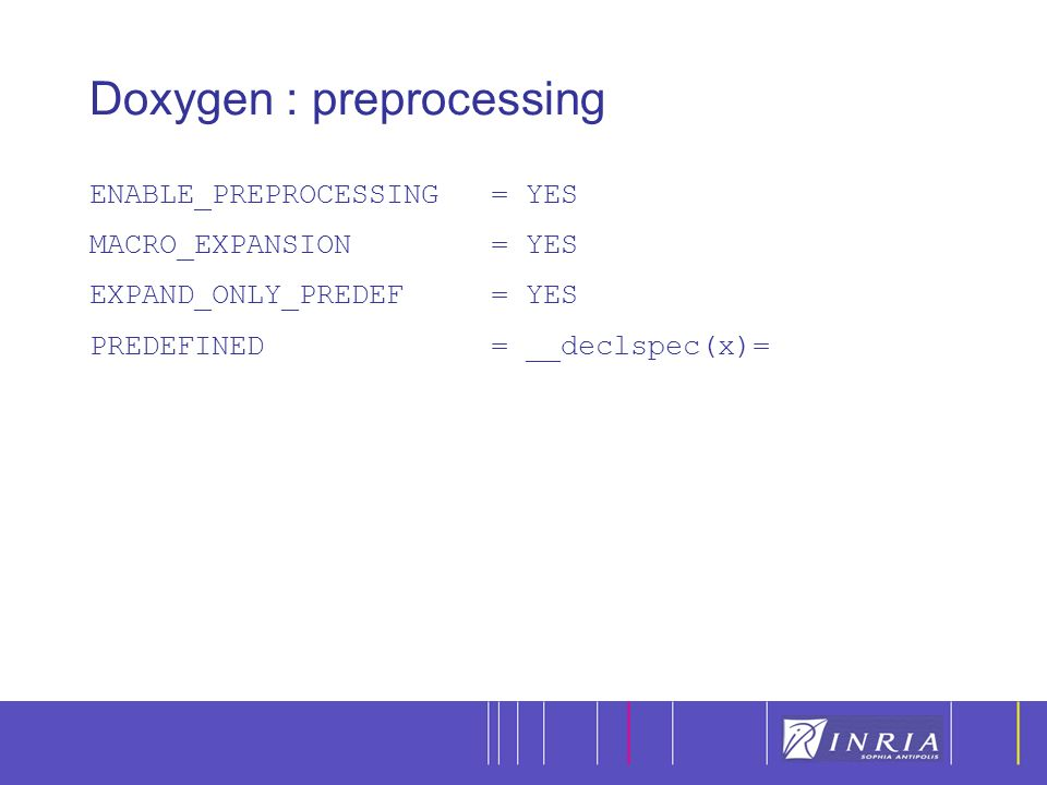 22 Doxygen : preprocessing ENABLE_PREPROCESSING = YES MACRO_EXPANSION = YES EXPAND_ONLY_PREDEF = YES PREDEFINED = __declspec(x)=