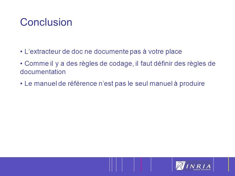 24 Conclusion Lextracteur de doc ne documente pas à votre place Comme il y a des règles de codage, il faut définir des règles de documentation Le manuel de référence nest pas le seul manuel à produire