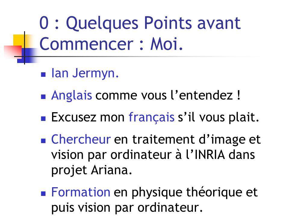 0 : Quelques Points avant Commencer : Moi. Ian Jermyn. Anglais comme vous lentendez ! Excusez mon français sil vous plait. Chercheur en traitement dim