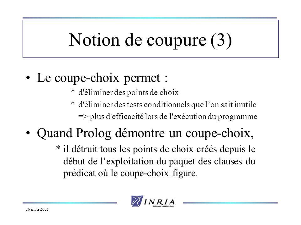 26 mars 2001 Notion de coupure (3) Le coupe-choix permet : *d'éliminer des points de choix *d'éliminer des tests conditionnels que lon sait inutile =>