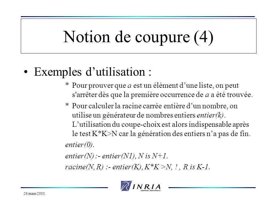 26 mars 2001 Notion de coupure (4) Exemples dutilisation : *Pour prouver que a est un élément dune liste, on peut s'arrêter dès que la première occurr