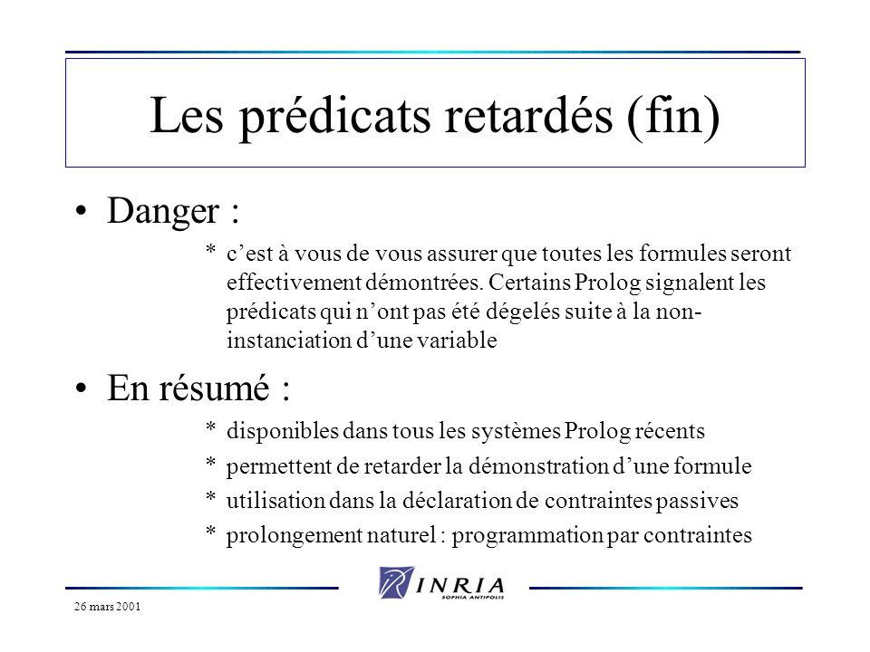 26 mars 2001 Les prédicats retardés (fin) Danger : *cest à vous de vous assurer que toutes les formules seront effectivement démontrées. Certains Prol