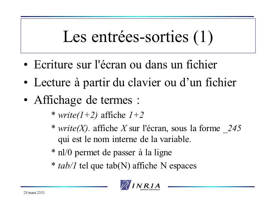 26 mars 2001 Les entrées-sorties (1) Ecriture sur l'écran ou dans un fichier Lecture à partir du clavier ou dun fichier Affichage de termes : *write(1