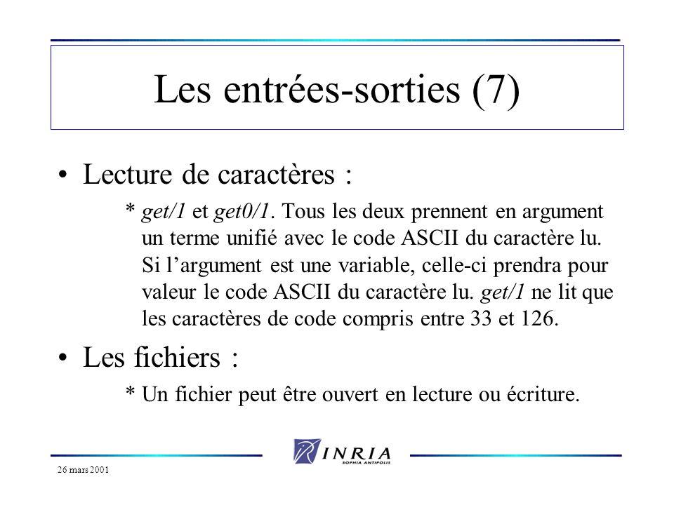26 mars 2001 Les entrées-sorties (7) Lecture de caractères : *get/1 et get0/1. Tous les deux prennent en argument un terme unifié avec le code ASCII d