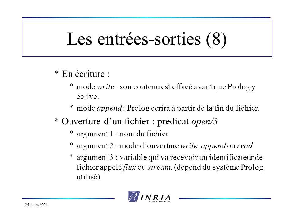 26 mars 2001 Les entrées-sorties (8) *En écriture : *mode write : son contenu est effacé avant que Prolog y écrive. *mode append : Prolog écrira à par