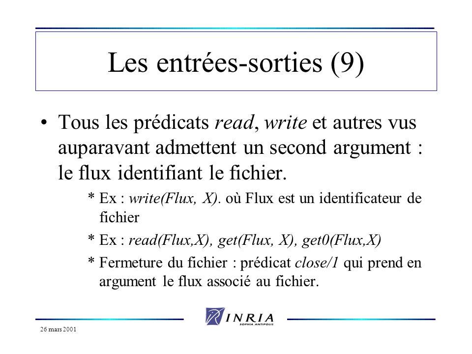 26 mars 2001 Les entrées-sorties (9) Tous les prédicats read, write et autres vus auparavant admettent un second argument : le flux identifiant le fic