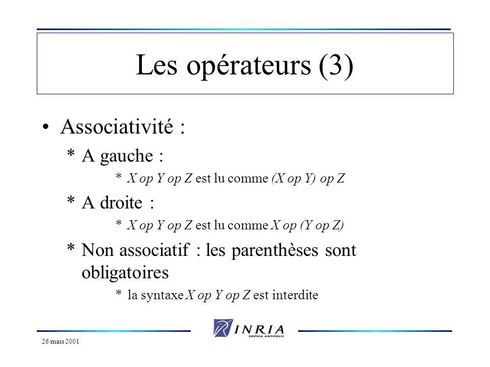 26 mars 2001 Les opérateurs (3) Associativité : *A gauche : *X op Y op Z est lu comme (X op Y) op Z *A droite : *X op Y op Z est lu comme X op (Y op Z