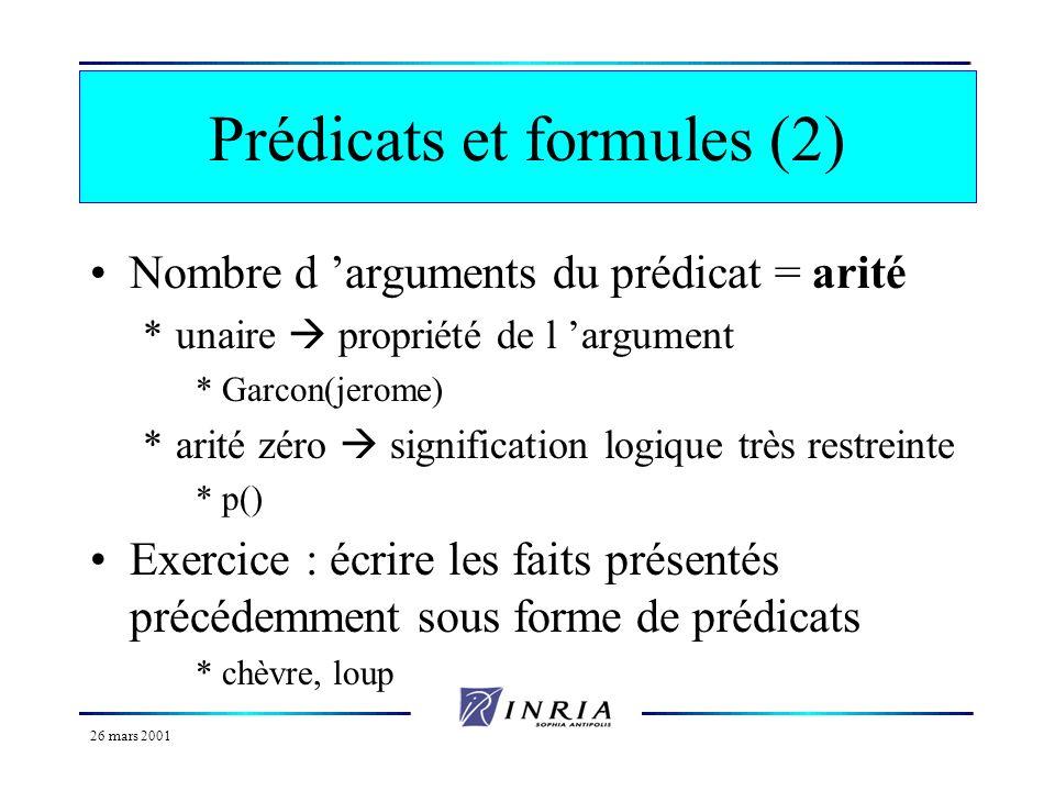 26 mars 2001 Prédicats et formules(1) En Prolog, une relation possède : *un nom *un nombre d arguments *couleur(voiture, rouge) En logique, relation =