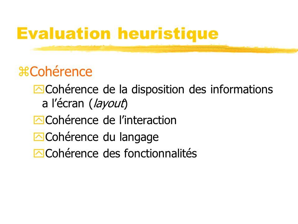 Evaluation heuristique zCohérence yCohérence de la disposition des informations a lécran (layout) yCohérence de linteraction yCohérence du langage yCohérence des fonctionnalités