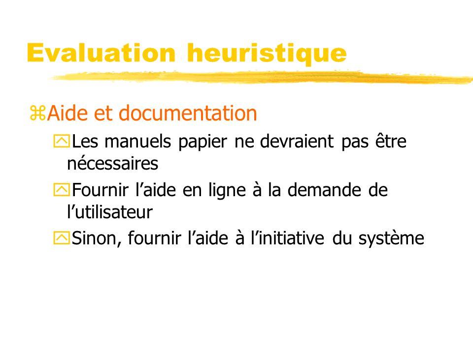 Evaluation heuristique zAide et documentation yLes manuels papier ne devraient pas être nécessaires yFournir laide en ligne à la demande de lutilisateur ySinon, fournir laide à linitiative du système