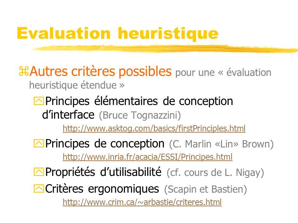 Evaluation heuristique zAutres critères possibles pour une « évaluation heuristique étendue » yPrincipes élémentaires de conception dinterface (Bruce Tognazzini) http://www.asktog.com/basics/firstPrinciples.html yPrincipes de conception (C.