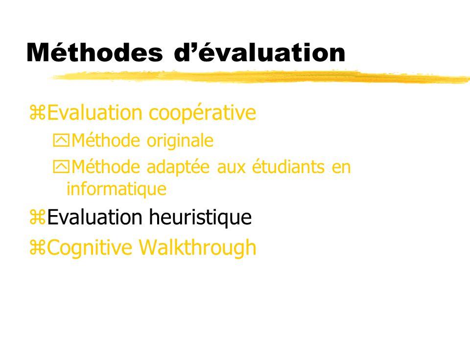 Méthodes dévaluation zEvaluation coopérative yMéthode originale yMéthode adaptée aux étudiants en informatique zEvaluation heuristique zCognitive Walk