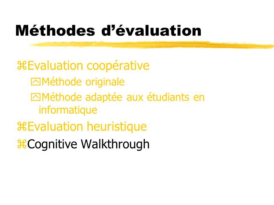 Méthodes dévaluation zEvaluation coopérative yMéthode originale yMéthode adaptée aux étudiants en informatique zEvaluation heuristique zCognitive Walkthrough