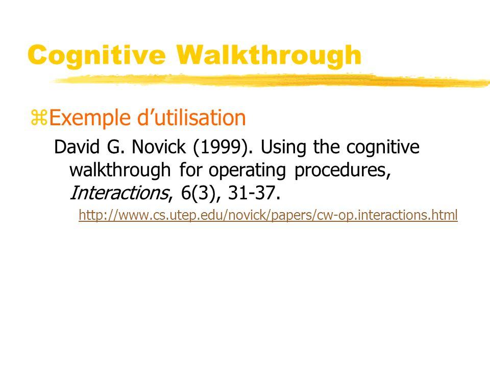 Cognitive Walkthrough zExemple dutilisation David G. Novick (1999). Using the cognitive walkthrough for operating procedures, Interactions, 6(3), 31-3
