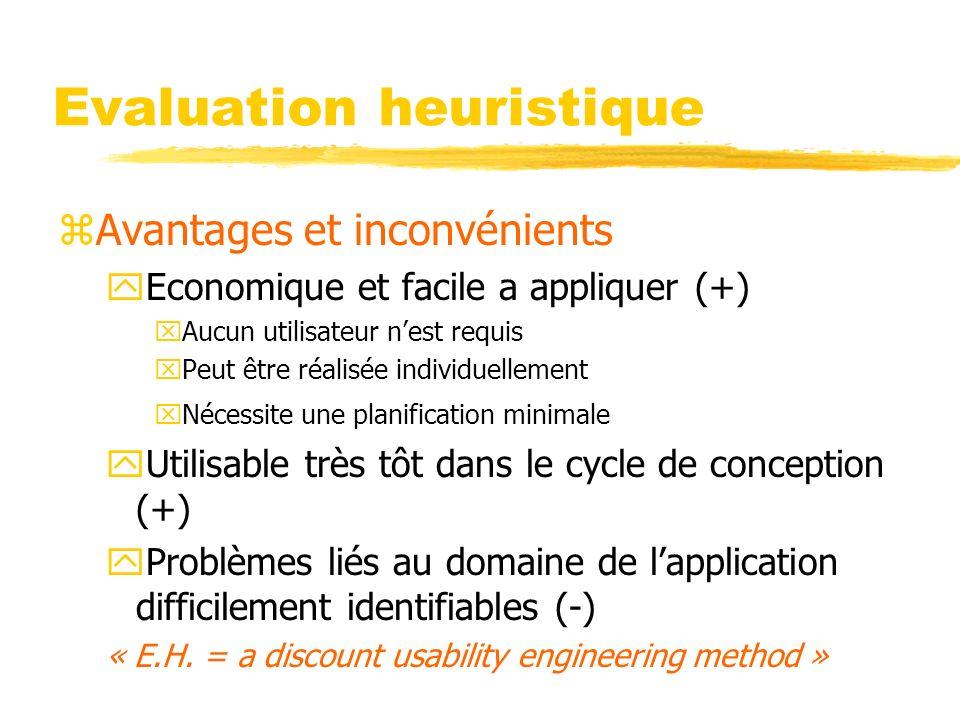 Evaluation heuristique zAvantages et inconvénients yEconomique et facile a appliquer (+) xAucun utilisateur nest requis xPeut être réalisée individuel