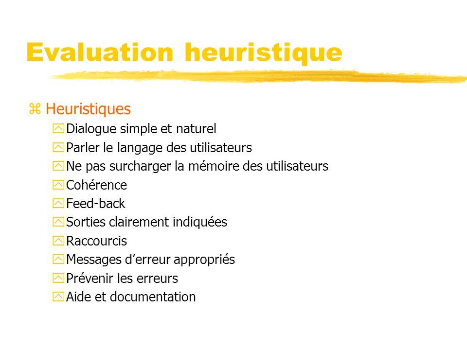 Evaluation heuristique zHeuristiques yDialogue simple et naturel yParler le langage des utilisateurs yNe pas surcharger la mémoire des utilisateurs yC